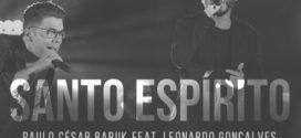 Paulo César Baruk – Santo Espírito – ft. Leonardo Gonçalves